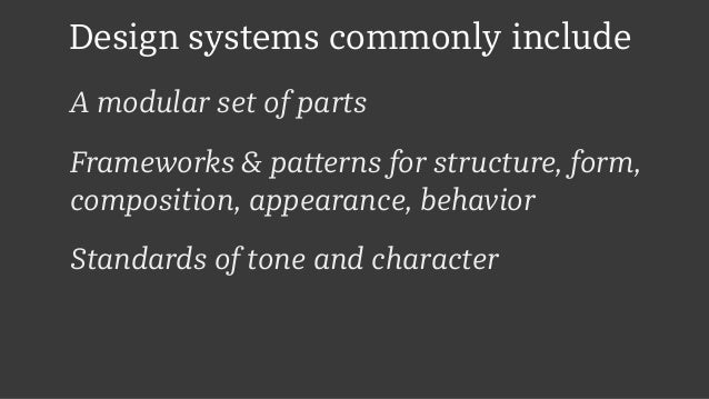 Design systems commonly include A modular set of parts Frameworks & patterns for structure, form, composition, appearance,...
