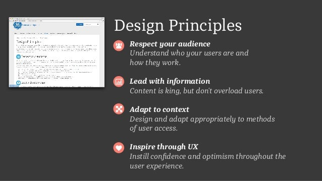 Design Principles Respect your audience Understand who your users are and  how they work. Lead with information Content i...