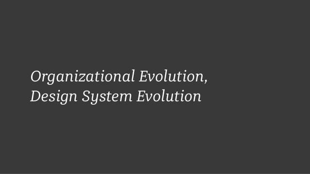 Organizational Evolution, Design System Evolution