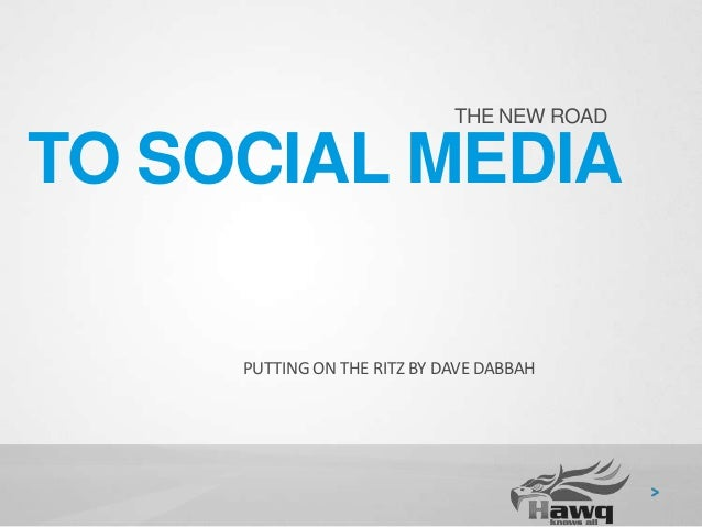 THE NEW ROAD  TO SOCIAL MEDIA PUTTING ON THE RITZ BY DAVE DABBAH