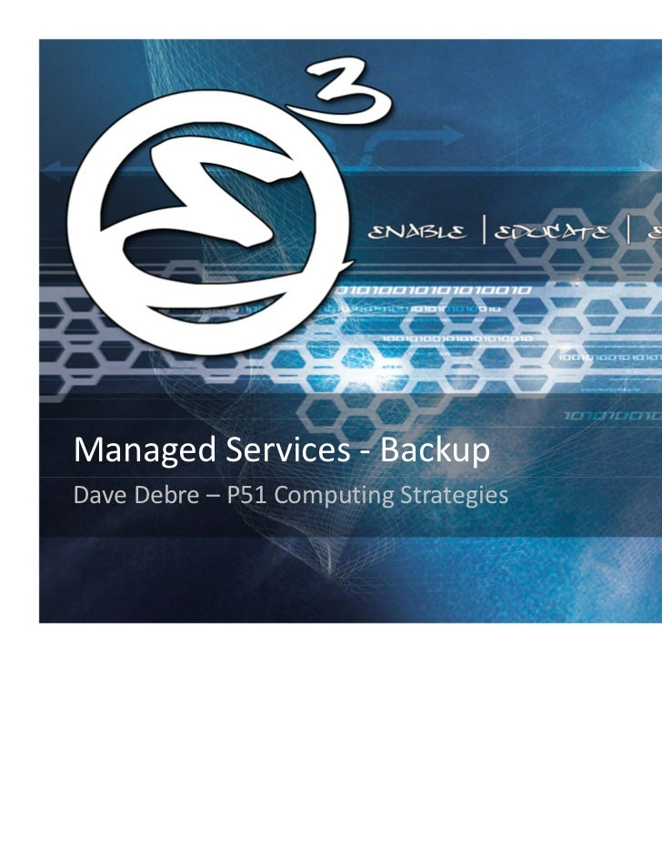 Managed Services ‐ BackupDave Debre – P51 Computing Strategies