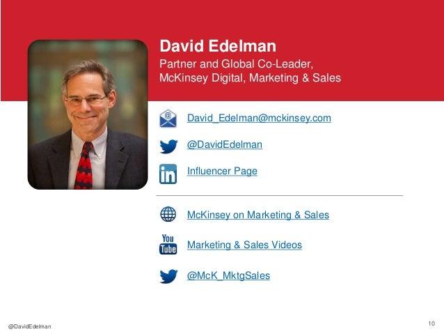 10 David Edelman Partner and Global Co-Leader, McKinsey Digital, Marketing & Sales David_Edelman@mckinsey.com @DavidEdelma...