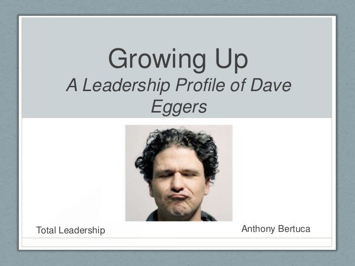 Growing Up      A Leadership Profile of Dave               EggersTotal Leadership            Anthony Bertuca