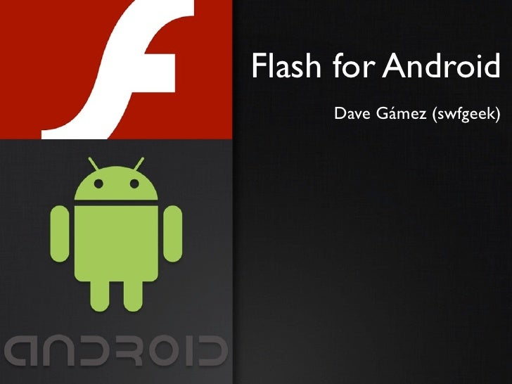 Flash for Android     Dave Gámez (swfgeek)