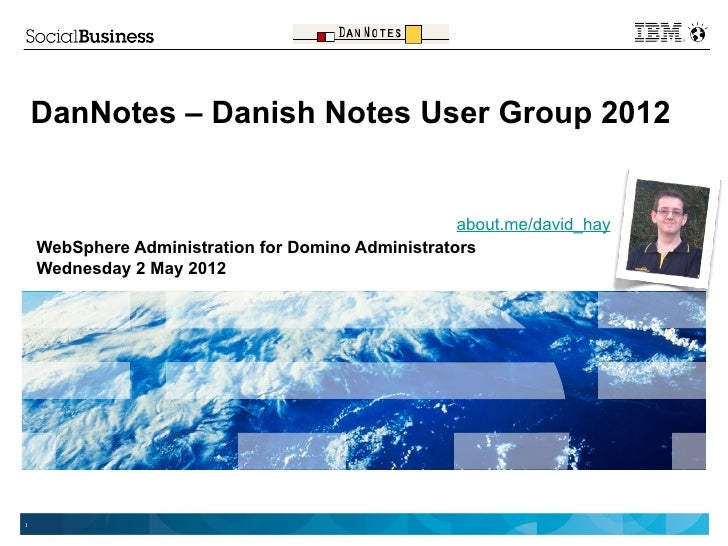 DanNotes – Danish Notes User Group 2012                                                    about.me/david_hay    WebSphere...