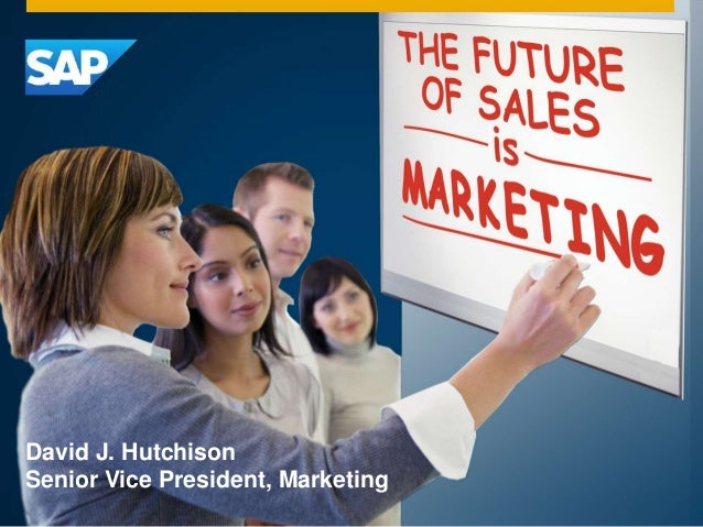 David J. Hutchison  Senior Vice President, Marketing  © 2014 SAP AG or an SAP affiliate company. All rights reserved. 1