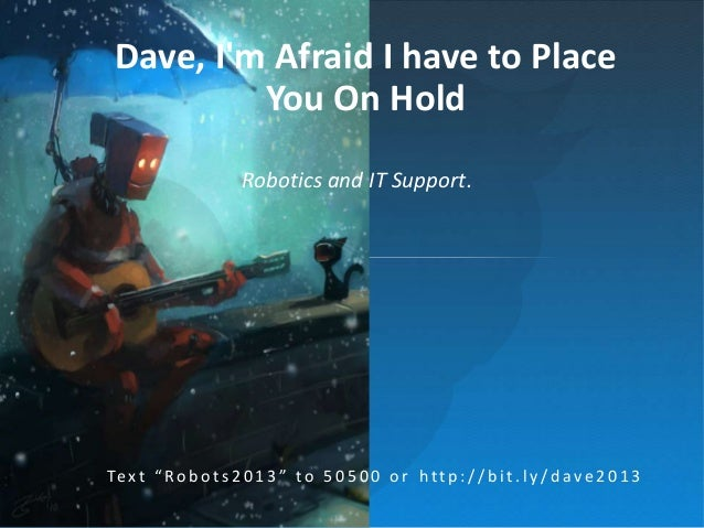 http://bit.ly/dave2013  Dave, I'm Afraid I have to Place You On Hold  #pink13  @servicesphere  Robotics and IT Support.  T...