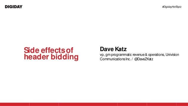 #DigidayHotTopic Dave Katz vp, gmprogrammatic revenue & operations, Univision CommunicationsInc. / @DaveZKatz Side effects...