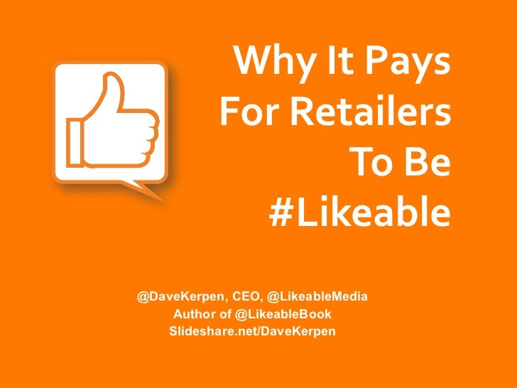 Why	  It	  Pays	  	             For	  Retailers	                       To	  Be	               #Likeable	  @DaveKerpen, CEO...
