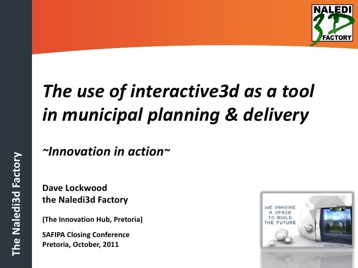 The use of interactive3d as a tool                       in municipal planning & delivery                       ~Innovatio...
