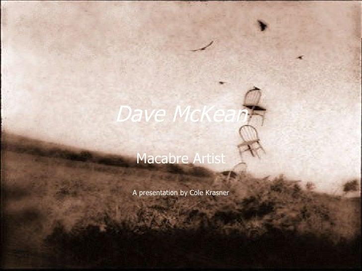 Dave McKean Macabre Artist A presentation by Cole Krasner