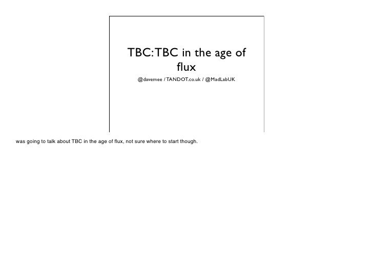 TBC: TBC in the age of                                                        flux                                         ...