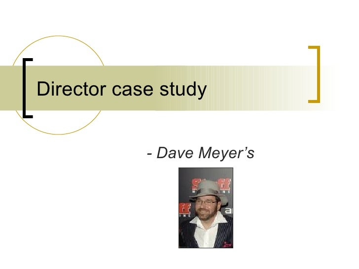 Director case study - Dave Meyer's