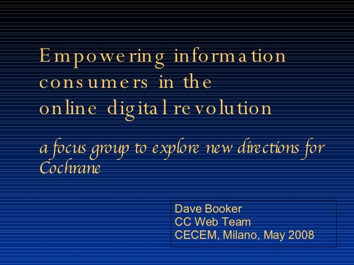 Empowering information consumers in the  online digital revolution  a focus group to explore new directions for Cochrane  ...