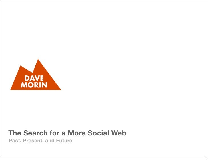 The Search for a More Social Web Past, Present, and Future                                      1