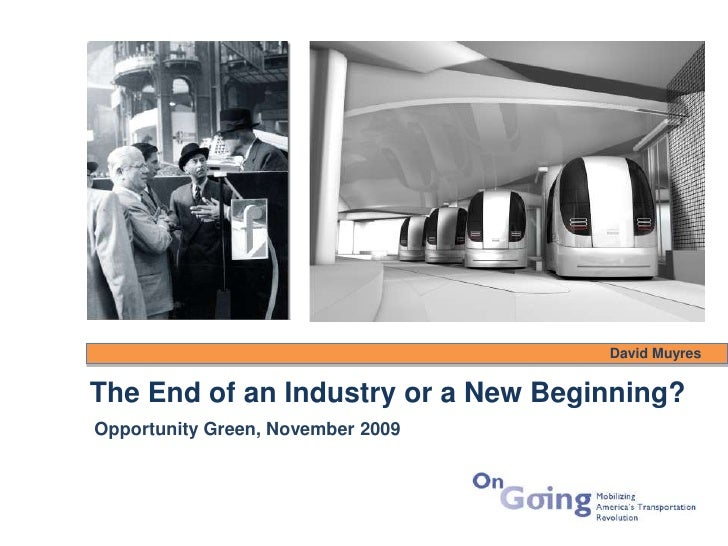 David Muyres   The End of an Industry or a New Beginning? Opportunity Green, November 2009