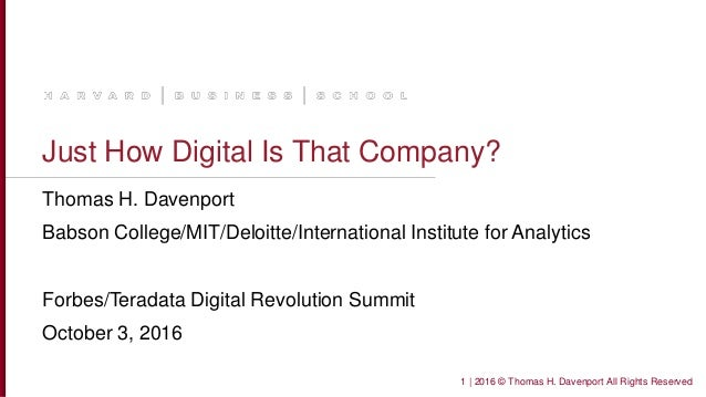 Just How Digital Is That Company? Thomas H. Davenport Babson College/MIT/Deloitte/International Institute for Analytics Fo...