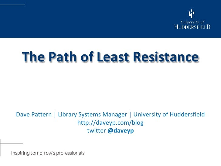 The Path of Least ResistanceDave Pattern | Library Systems Manager | University of Huddersfield                      http:...