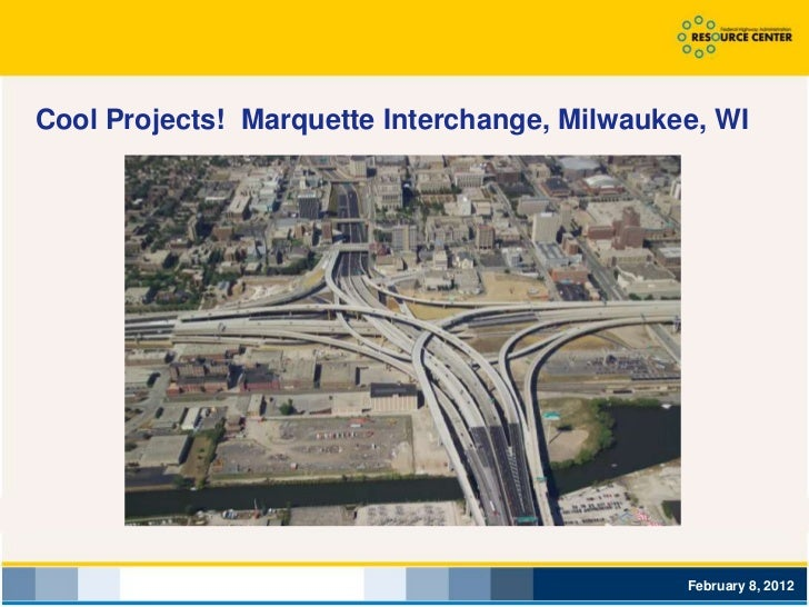 Cool Projects! Marquette Interchange, Milwaukee, WI                                              February 8, 2012
