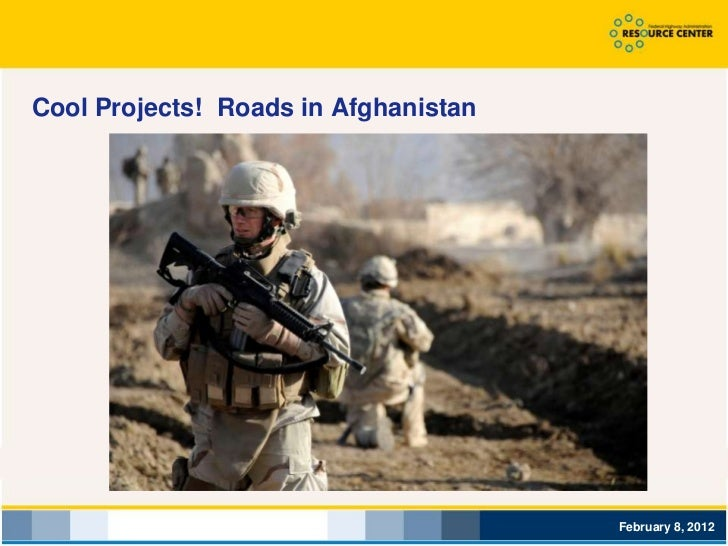 Cool Projects! Roads in Afghanistan                                      February 8, 2012