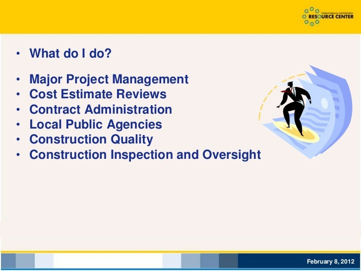 • What do I do?•   Major Project Management•   Cost Estimate Reviews•   Contract Administration•   Local Public Agencies• ...