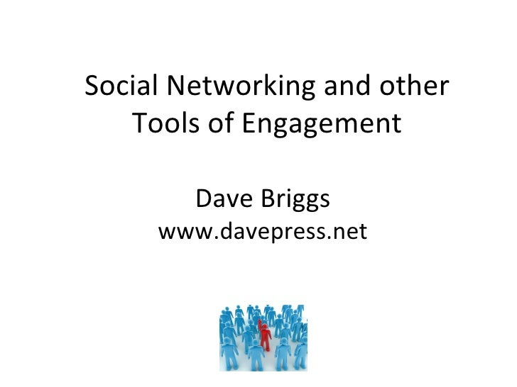 Social Networking and other Tools of Engagement Dave   Briggs www. d avepress.net