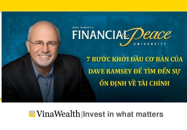 |Invest in what matters 7 BƯỚC KHỞI ĐẦU CƠ BẢN CỦA DAVE RAMSEY ĐỂ TÌM ĐẾN SỰ ỔN ĐỊNH VỀ TÀI CHÍNH