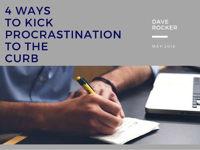 Dave Rocker: 4 Ways to Kick Procrastination to the Curb