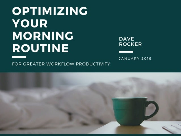 OPTIMIZING  voun  MORNING VE ROUTINE   JANUARY 2016  FOR GREATER WORKFLOW PRODUCTIVITY