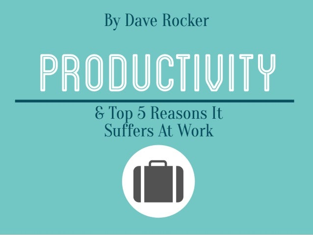 Dave Rocker: Productivity & Top 5 Reasons It Suffers At Work