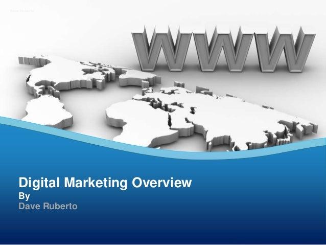 Digital Marketing Overview By Dave Ruberto Dave Ruberto