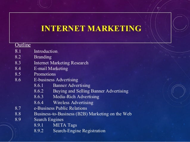 INTERNET MARKETING Outline 8.1 Introduction 8.2 Branding 8.3 Internet Marketing Research 8.4 E-mail Marketing 8.5 Promotio...