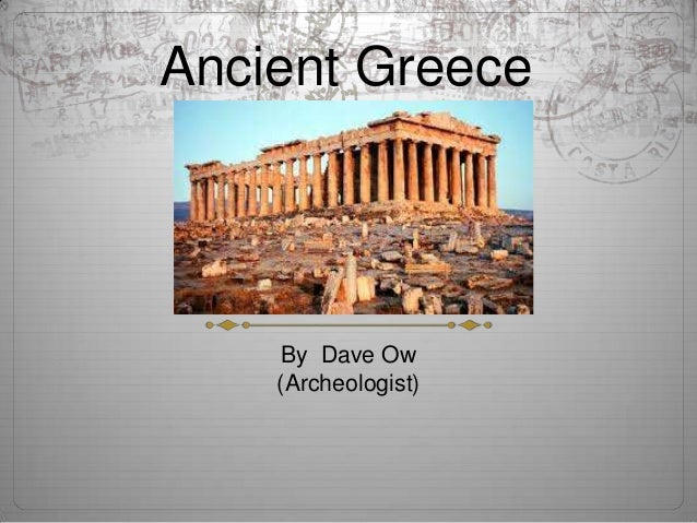 Ancient Greece    By Dave Ow    (Archeologist)