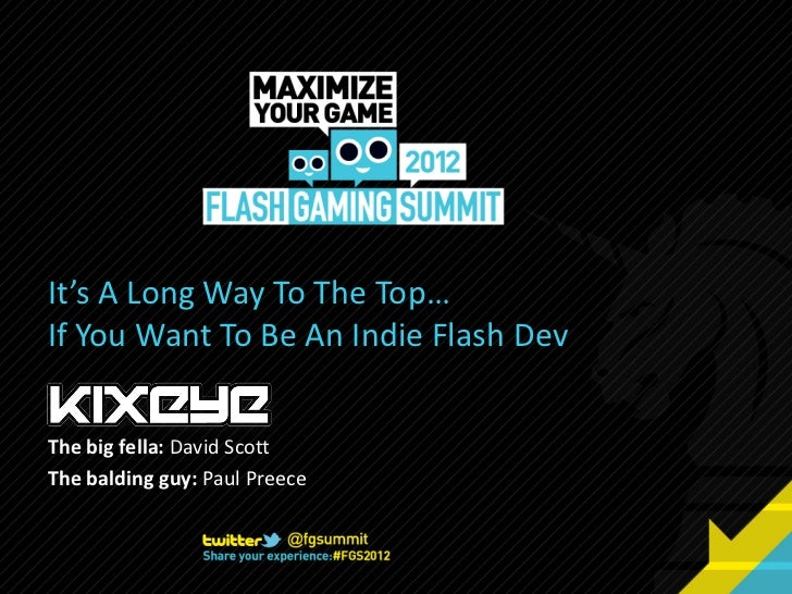 A Long Way To The         If You Want To Be An Indie Flash Dev The big fella: David Scott   The bald...
