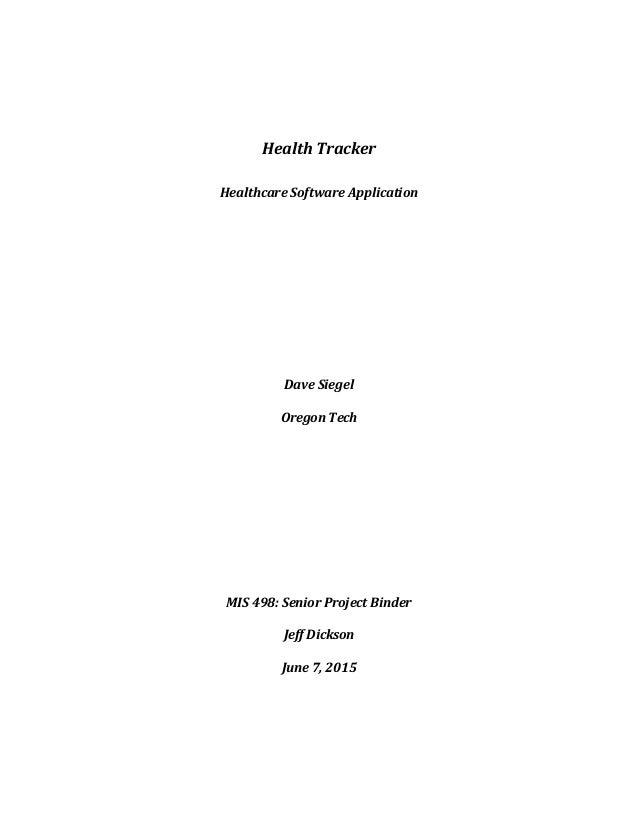 Health Tracker Healthcare Software Application Dave Siegel Oregon Tech MIS 498: Senior Project Binder Jeff Dickson June 7,...
