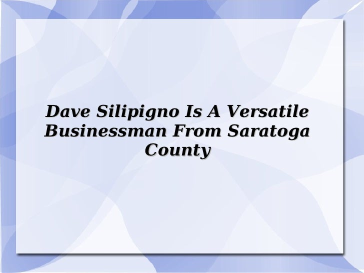 Dave Silipigno Is A Versatile Businessman From Saratoga County