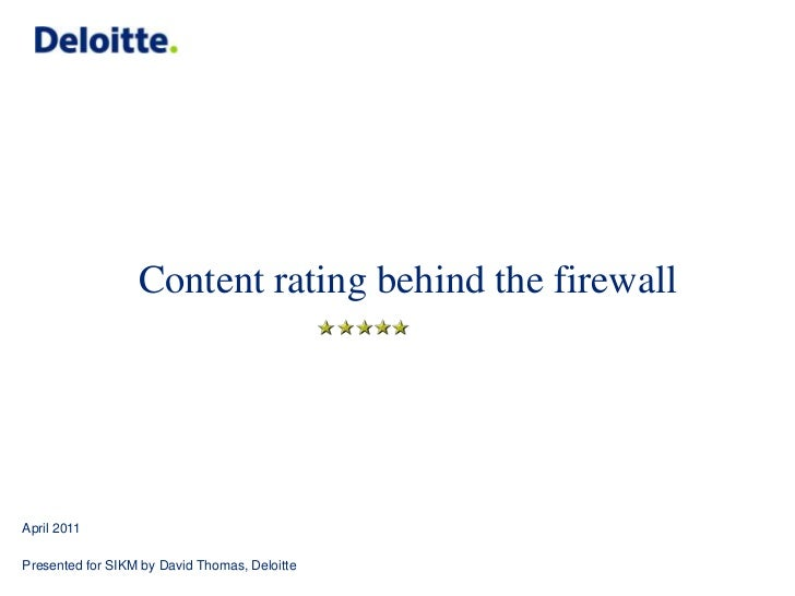 Content rating behind the firewall<br />April2011<br />Presented for SIKM by David Thomas, Deloitte<br />