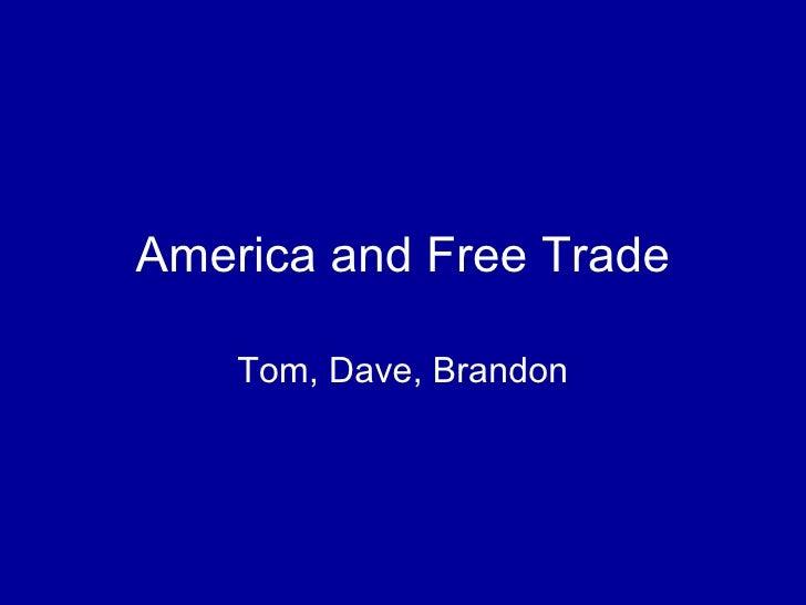 America and Free Trade Tom, Dave, Brandon