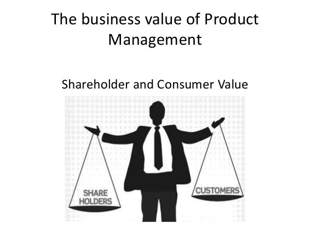 The business value of Product        Management Shareholder and Consumer Value