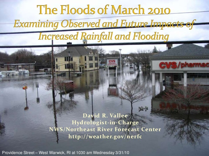 The Floods of March 2010Examining Observed and Future Impacts of Increased Rainfall and Flooding<br />David R. ValleeHydro...