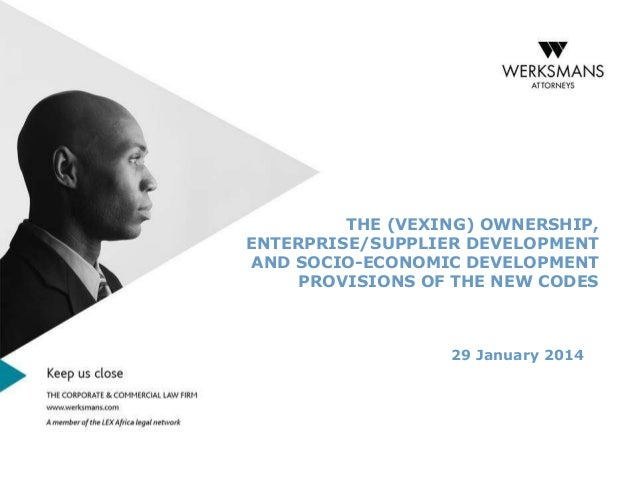 THE (VEXING) OWNERSHIP, ENTERPRISE/SUPPLIER DEVELOPMENT AND SOCIO-ECONOMIC DEVELOPMENT PROVISIONS OF THE NEW CODES  29 Jan...