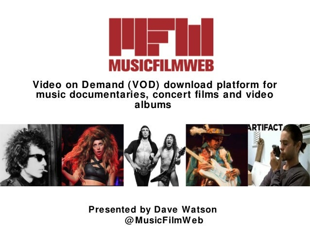 Video on Demand (VOD) download platform for music documentaries, concert films and video albums  Presented by Dave Watson ...