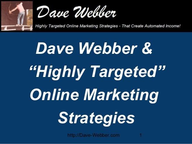 """Dave Webber & """"Highly Targeted"""" Online Marketing Strategies http://Dave-Webber.com  1"""
