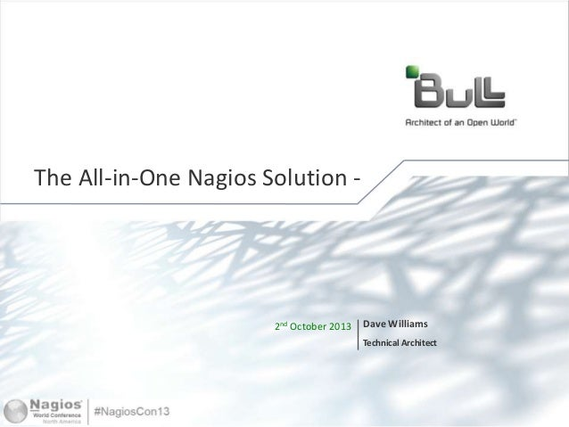 1© Bull, 2012 2nd October 2013 Dave Williams Technical Architect The All-in-One Nagios Solution -