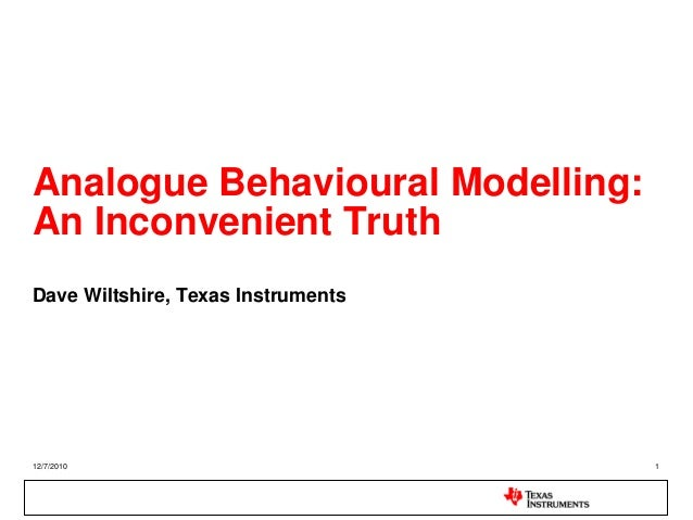 Analogue Behavioural Modelling:An Inconvenient TruthDave Wiltshire, Texas Instruments12/7/2010                           1