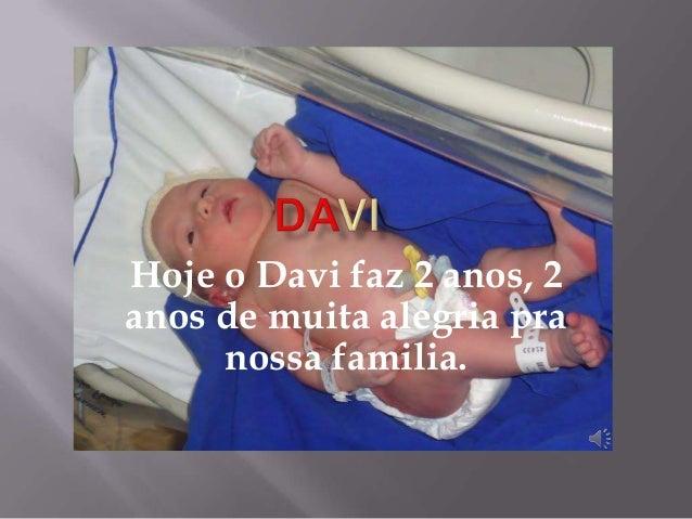 Hoje o Davi faz 2 anos, 2anos de muita alegria pra     nossa familia.
