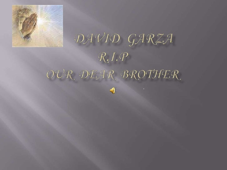 David  Garza R.I.P Our  Dear  Brother  <br />.<br />