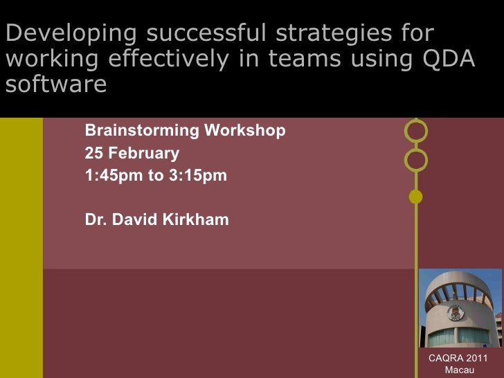 Developing successful strategies for working effectively in teams using QDA software Brainstorming Workshop 25 February 1:...