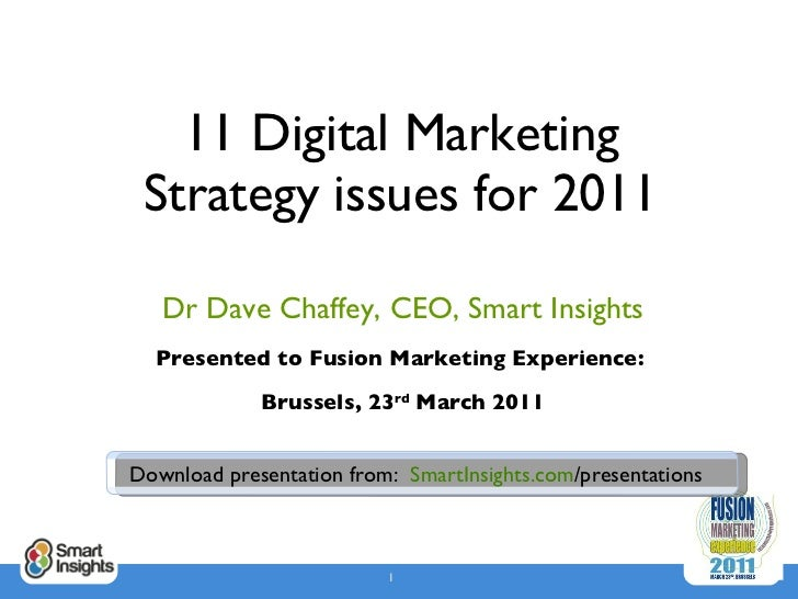 11 Digital Marketing Strategy issues for 2011 Dr Dave Chaffey, CEO, Smart Insights Presented to Fusion Marketing Experienc...