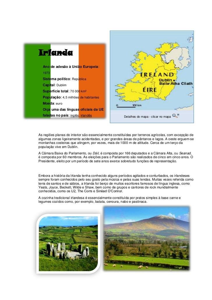-308610147320 IrlandaAno de adesão à União Europeia: 1973 Sistema político: República Capital: Dublim Superfície total: 70...